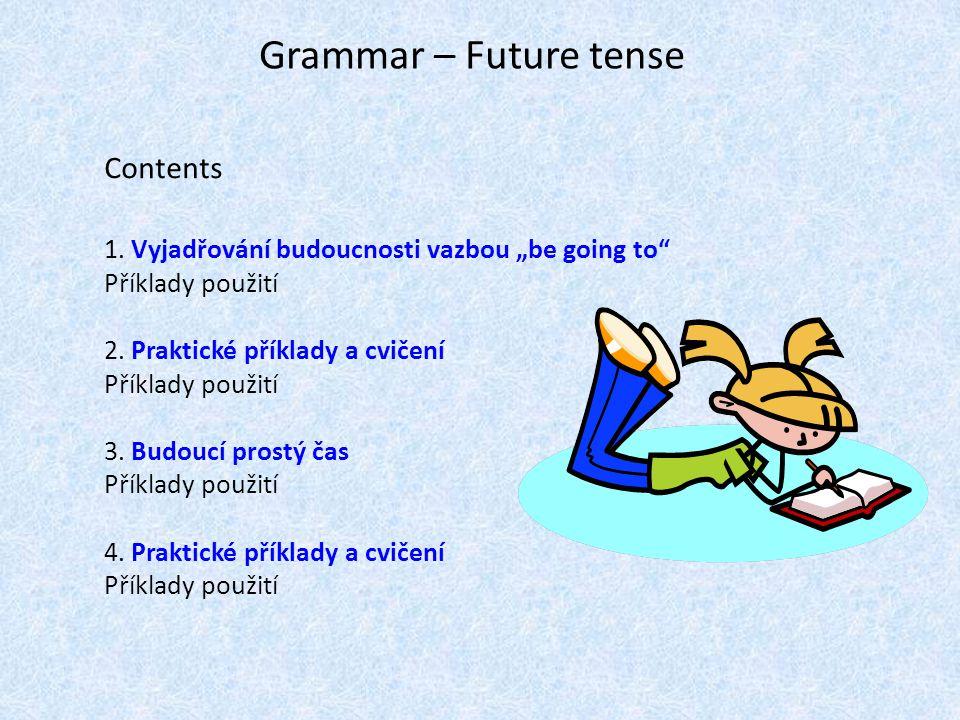 """Grammar – Future tense Contents 1. Vyjadřování budoucnosti vazbou """"be going to"""" Příklady použití 2. Praktické příklady a cvičení Příklady použití 3. B"""