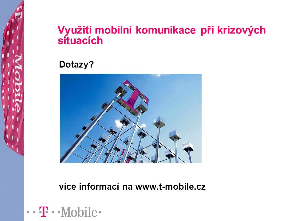 Využití mobilní komunikace při krizových situacích Dotazy? více informací na www.t-mobile.cz