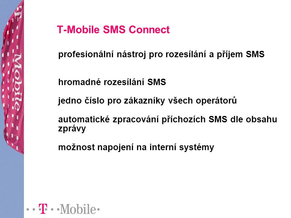 T-Mobile SMS Connect profesionální nástroj pro rozesílání a příjem SMS hromadné rozesílání SMS jedno číslo pro zákazníky všech operátorů automatické zpracování příchozích SMS dle obsahu zprávy možnost napojení na interní systémy