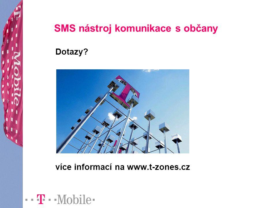SMS nástroj komunikace s občany Dotazy? více informací na www.t-zones.cz