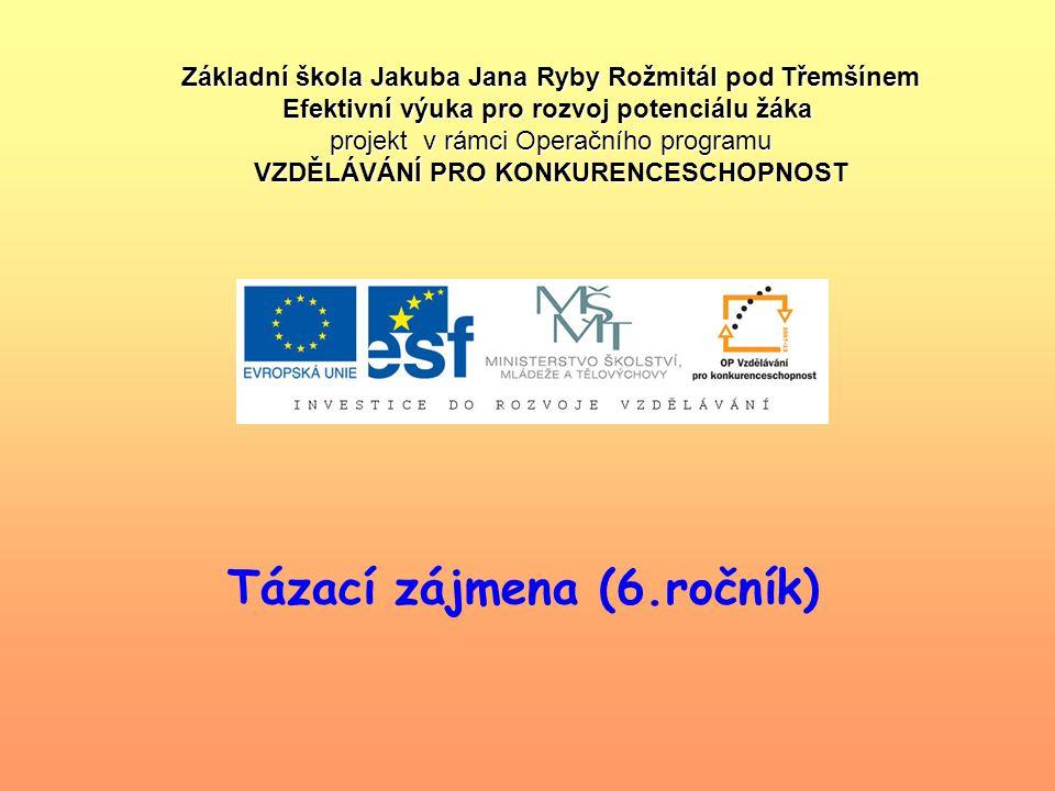 Tázací zájmena (6.ročník) Základní škola Jakuba Jana Ryby Rožmitál pod Třemšínem Efektivní výuka pro rozvoj potenciálu žáka projekt v rámci Operačního