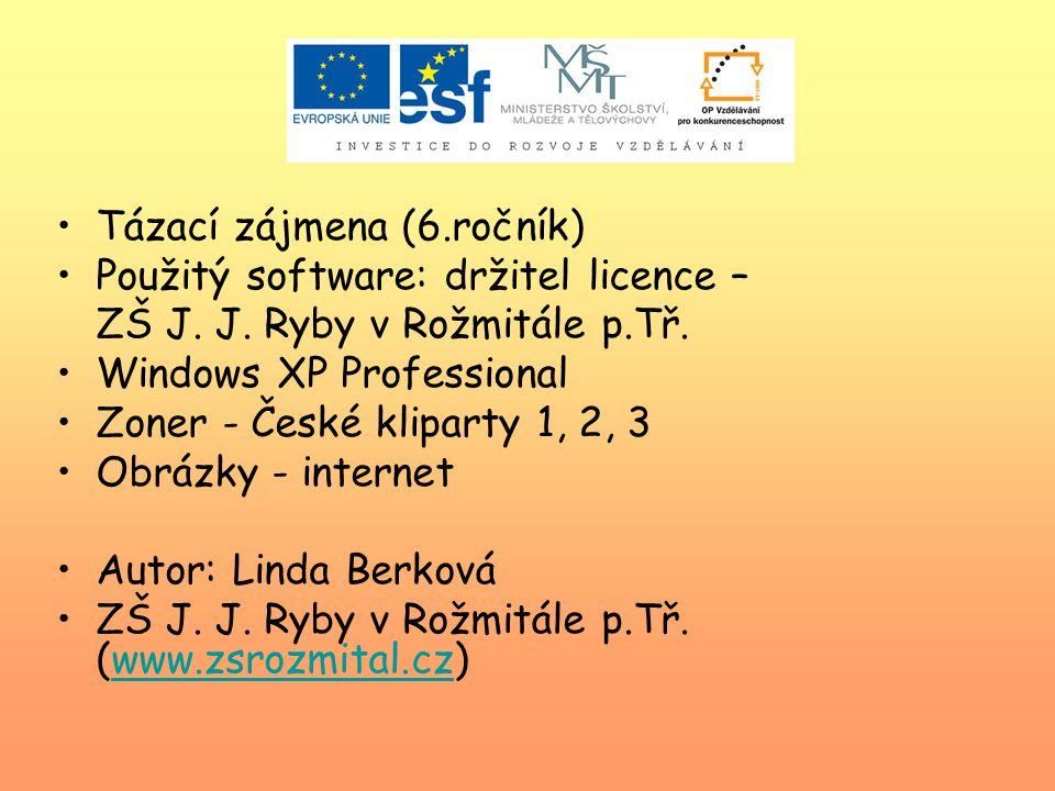 Tázací zájmena (6.ročník) Použitý software: držitel licence – ZŠ J. J. Ryby v Rožmitále p.Tř. Windows XP Professional Zoner - České kliparty 1, 2, 3 O