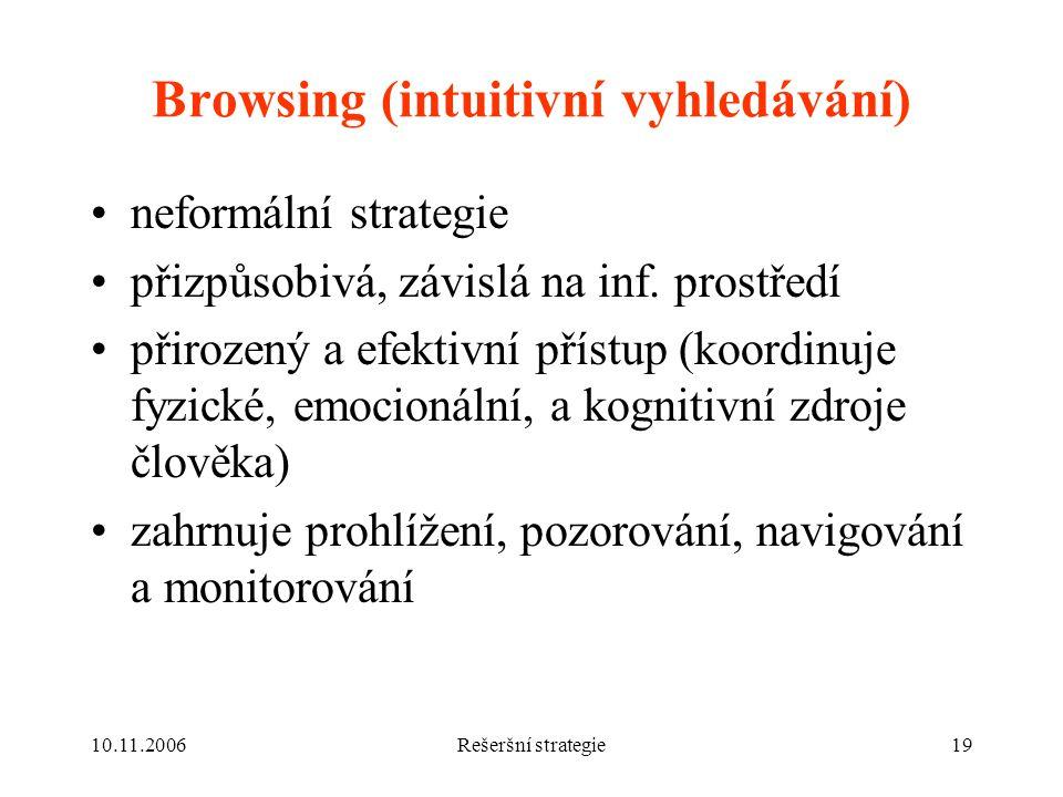 10.11.2006Rešeršní strategie19 Browsing (intuitivní vyhledávání) neformální strategie přizpůsobivá, závislá na inf.