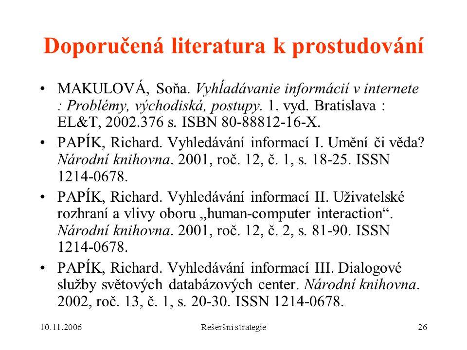 10.11.2006Rešeršní strategie26 Doporučená literatura k prostudování MAKULOVÁ, Soňa.