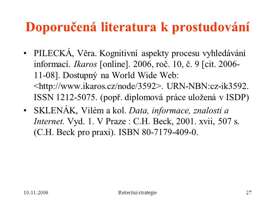 10.11.2006Rešeršní strategie27 Doporučená literatura k prostudování PILECKÁ, Věra.