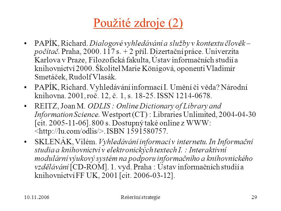 10.11.2006Rešeršní strategie29 Použité zdroje (2) PAPÍK, Richard.