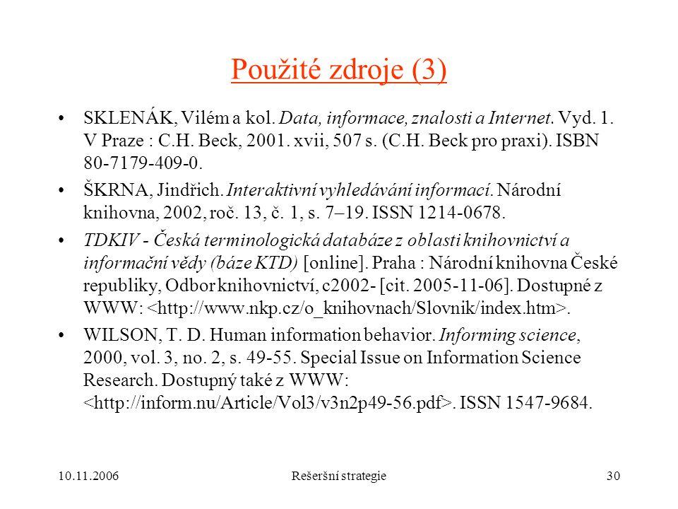 10.11.2006Rešeršní strategie30 Použité zdroje (3) SKLENÁK, Vilém a kol.