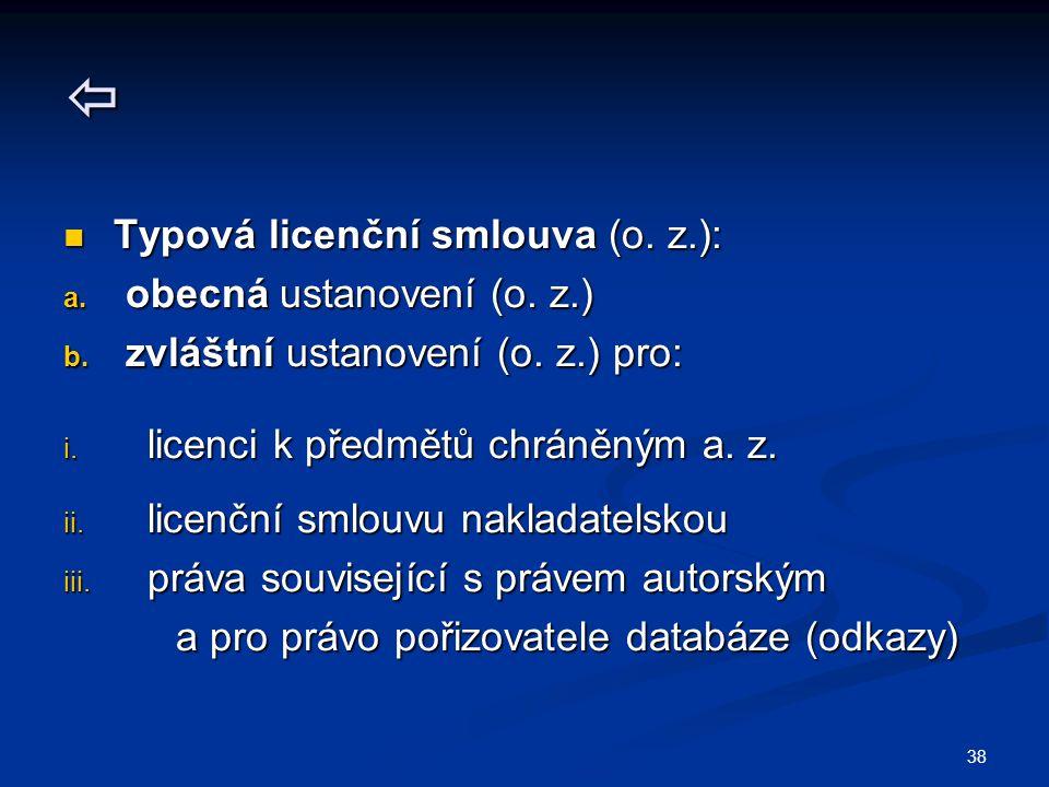  Typová licenční smlouva (o. z.): Typová licenční smlouva (o. z.): a. obecná ustanovení (o. z.) b. zvláštní ustanovení (o. z.) pro: i. licenci k před
