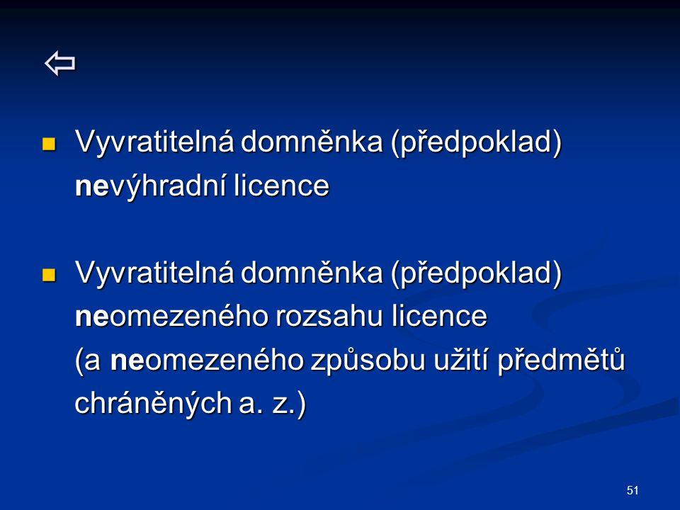 Vyvratitelná domněnka (předpoklad) Vyvratitelná domněnka (předpoklad) nevýhradní licence nevýhradní licence Vyvratitelná domněnka (předpoklad) Vyvra