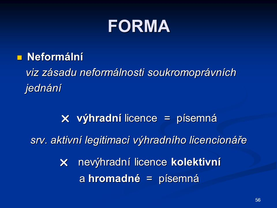 FORMA Neformální Neformální viz zásadu neformálnosti soukromoprávních viz zásadu neformálnosti soukromoprávních jednání jednání  výhradní licence = p
