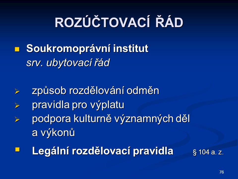 76 ROZÚČTOVACÍ ŘÁD Soukromoprávní institut Soukromoprávní institut srv. ubytovací řád srv. ubytovací řád  způsob rozdělování odměn  pravidla pro výp