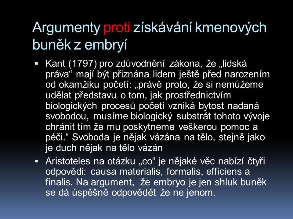 """Argumenty proti získávání kmenových buněk z embryí  Kant (1797) pro zdůvodnění zákona, že """"lidská práva"""" mají být přiznána lidem ještě před narozením"""