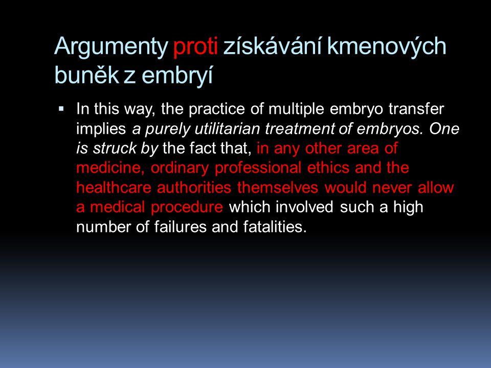 Argumenty proti získávání kmenových buněk z embryí  In this way, the practice of multiple embryo transfer implies a purely utilitarian treatment of e