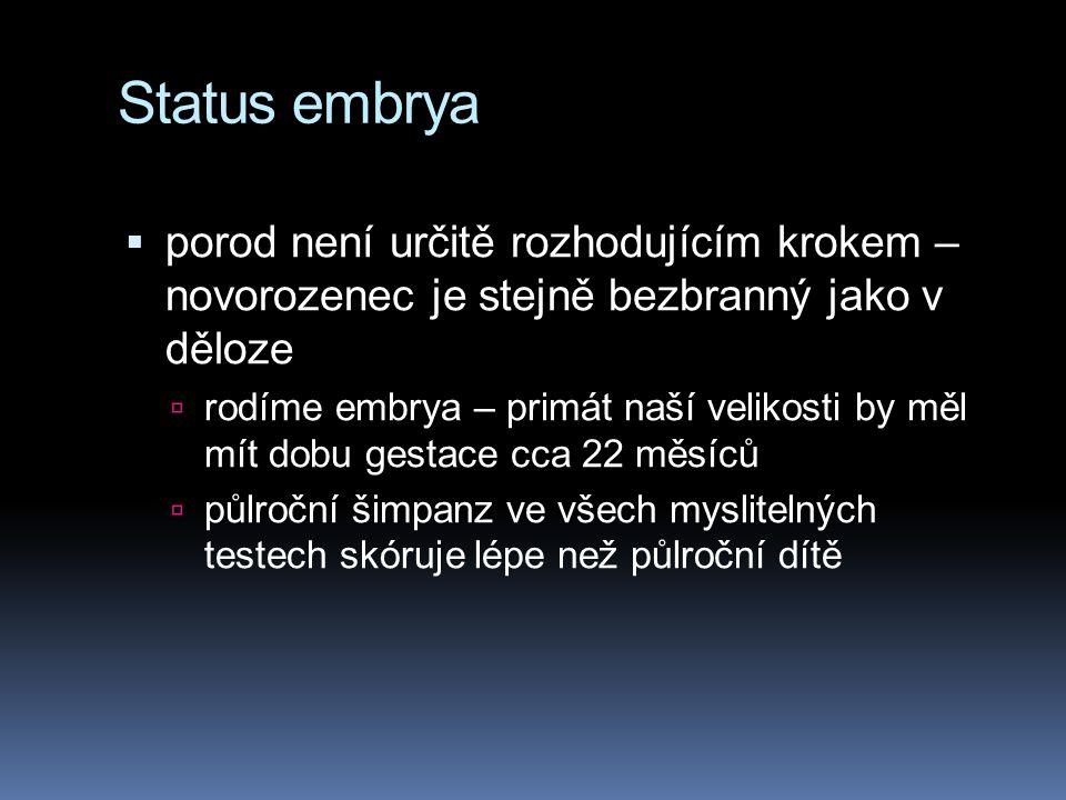 Status embrya  porod není určitě rozhodujícím krokem – novorozenec je stejně bezbranný jako v děloze  rodíme embrya – primát naší velikosti by měl m