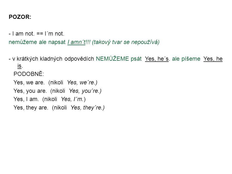 POZOR: - I am not.== I´m not. nemůžeme ale napsat I amn´t!!.