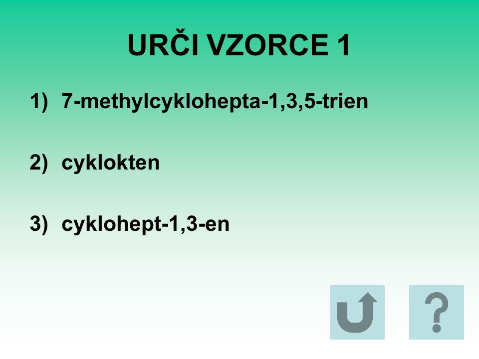 URČI VZORCE 1 1)7-methylcyklohepta-1,3,5-trien 2)cyklokten 3)cyklohept-1,3-en