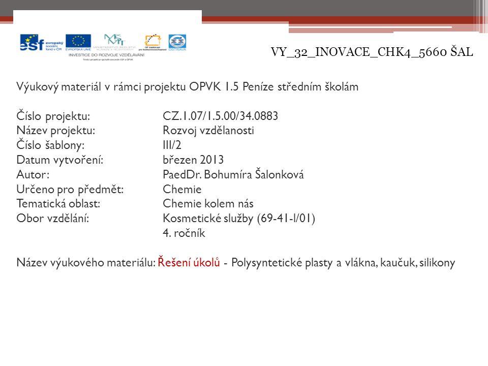 VY_32_INOVACE_CHK4_5660 ŠAL Výukový materiál v rámci projektu OPVK 1.5 Peníze středním školám Číslo projektu:CZ.1.07/1.5.00/34.0883 Název projektu:Rozvoj vzdělanosti Číslo šablony: III/2 Datum vytvoření:březen 2013 Autor:PaedDr.