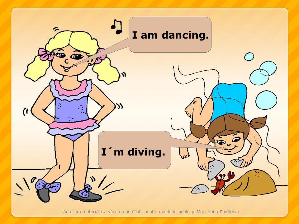 I am dancing.I´m diving. Autorem materiálu a všech jeho částí, není-li uvedeno jinak, je Mgr.