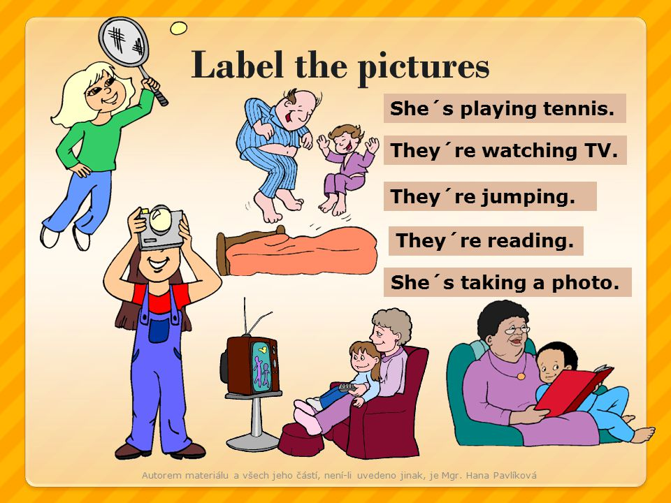 Label the pictures She´s playing tennis. They´re watching TV.