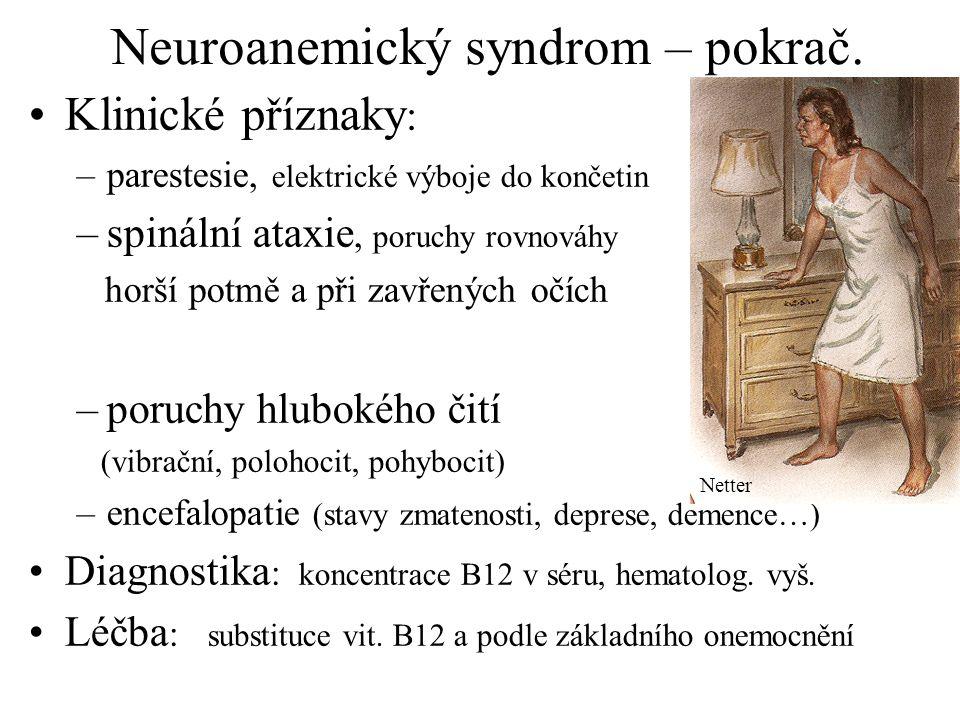 Neuroanemický syndrom – pokrač. Klinické příznaky : –parestesie, elektrické výboje do končetin –spinální ataxie, poruchy rovnováhy horší potmě a při z