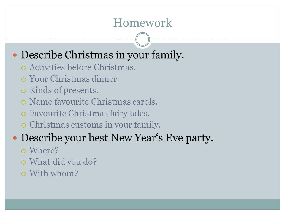 Homework Describe Christmas in your family.  Activities before Christmas.