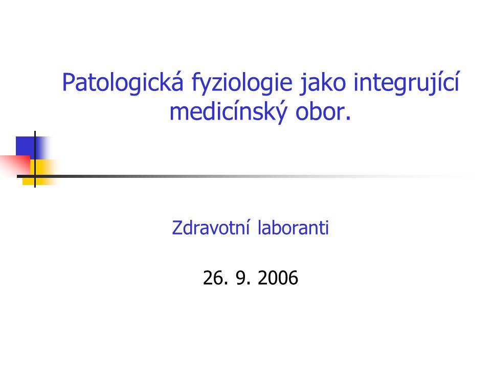 Patologická fyziologie jako integrující medicínský obor. Zdravotní laboranti 26. 9. 2006