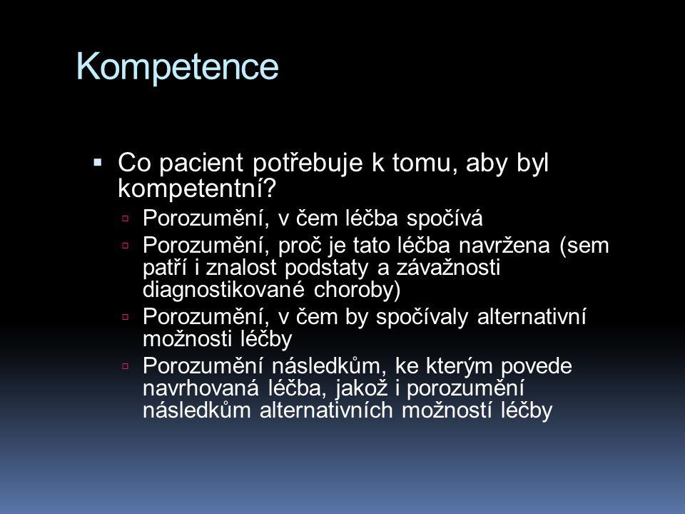 Kompetence  Co pacient potřebuje k tomu, aby byl kompetentní?  Porozumění, v čem léčba spočívá  Porozumění, proč je tato léčba navržena (sem patří