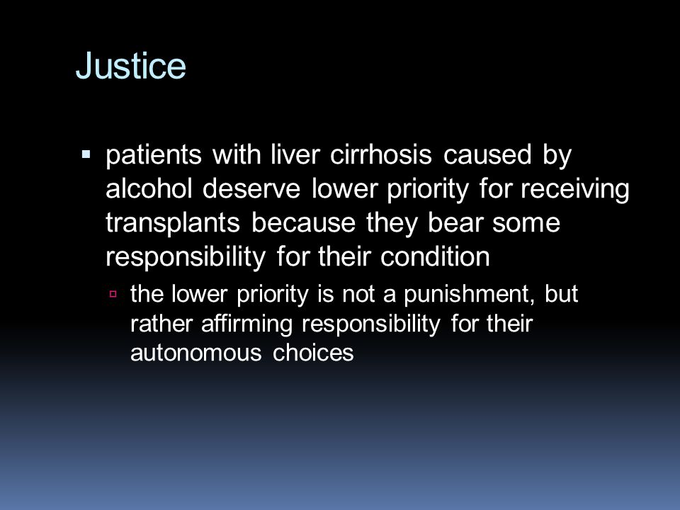 Justice  patients with liver cirrhosis caused by alcohol deserve lower priority for receiving transplants because they bear some responsibility for t