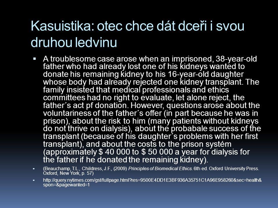 Kasuistika: otec chce dát dceři i svou druhou ledvinu  A troublesome case arose when an imprisoned, 38-year-old father who had already lost one of hi