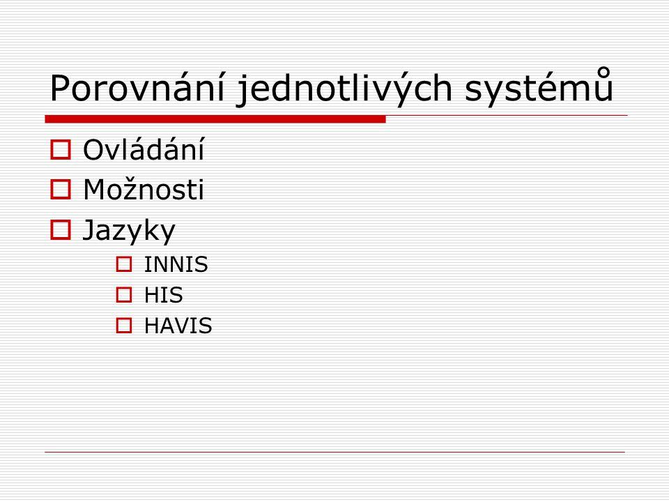 Porovnání jednotlivých systémů  Ovládání  Možnosti  Jazyky  INNIS  HIS  HAVIS