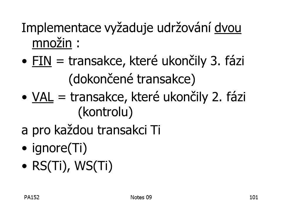 PA152Notes 09101 Implementace vyžaduje udržování dvou množin : FIN = transakce, které ukončily 3.