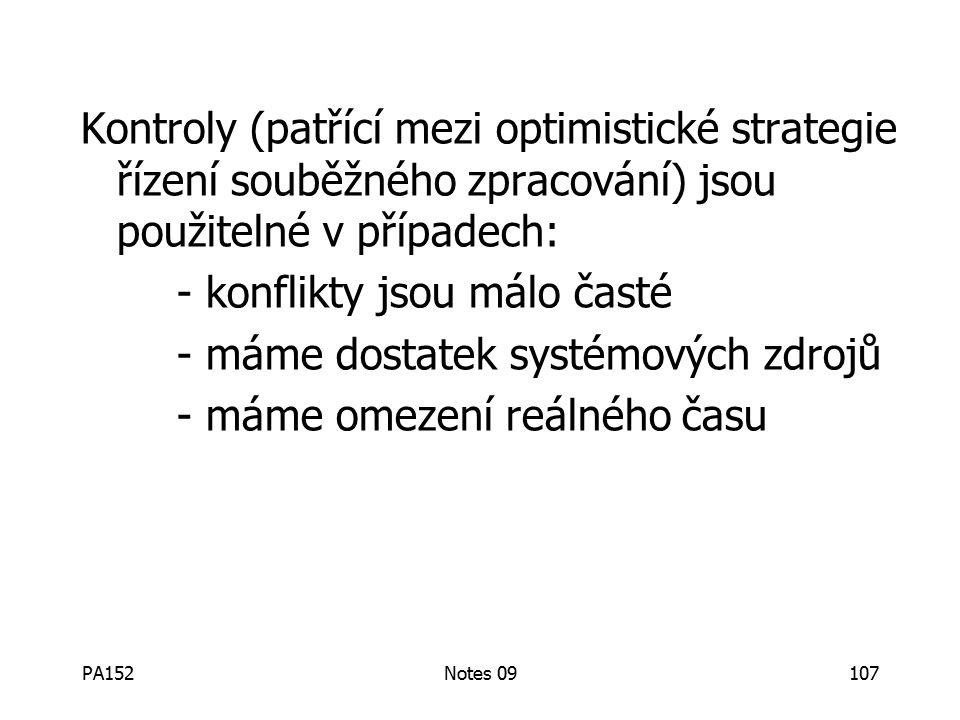 PA152Notes 09107 Kontroly (patřící mezi optimistické strategie řízení souběžného zpracování) jsou použitelné v případech: - konflikty jsou málo časté - máme dostatek systémových zdrojů - máme omezení reálného času