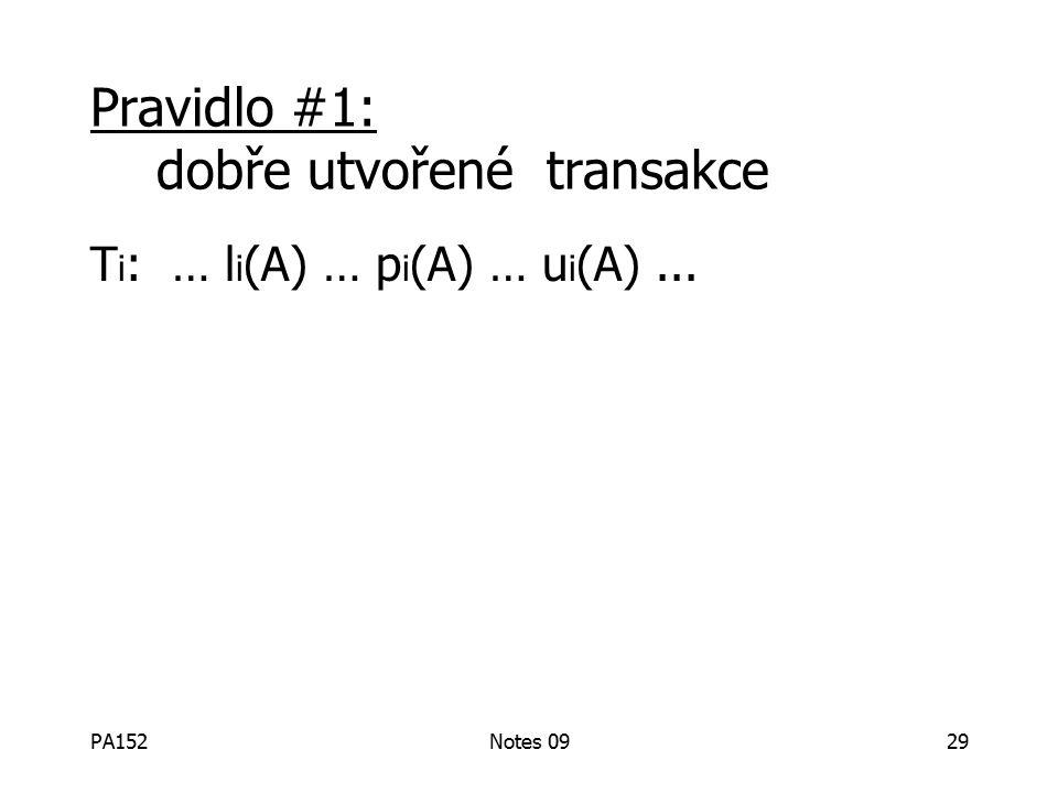PA152Notes 0929 Pravidlo #1: dobře utvořené transakce T i : … l i (A) … p i (A) … u i (A)...