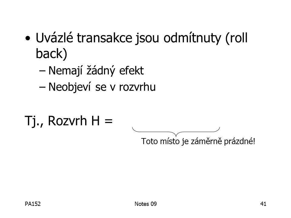 PA152Notes 0941 Uvázlé transakce jsou odmítnuty (roll back) –Nemají žádný efekt –Neobjeví se v rozvrhu Tj., Rozvrh H = Toto místo je záměrně prázdné!