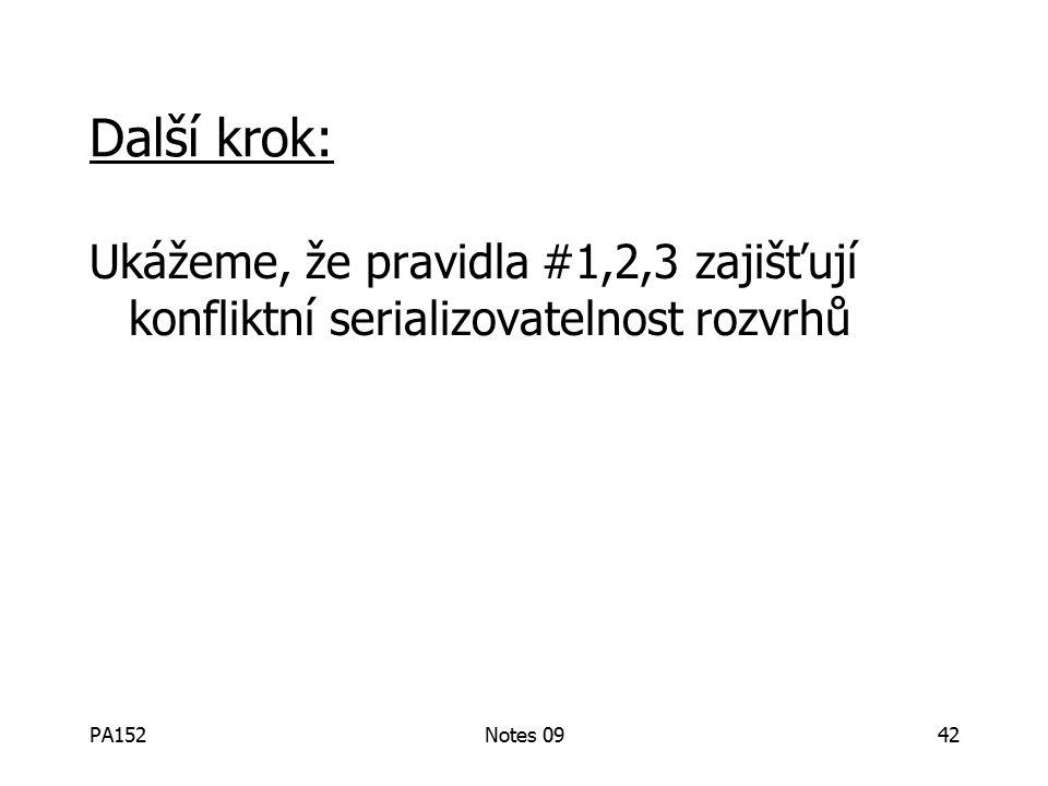 PA152Notes 0942 Další krok: Ukážeme, že pravidla #1,2,3 zajišťují konfliktní serializovatelnost rozvrhů