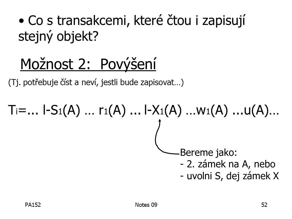 PA152Notes 0952 Možnost 2: Povýšení (Tj. potřebuje číst a neví, jestli bude zapisovat…) T i =...