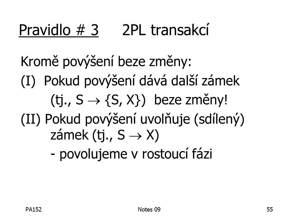 PA152Notes 0955 Pravidlo # 3 2PL transakcí Kromě povýšení beze změny: (I) Pokud povýšení dává další zámek (tj., S  {S, X}) beze změny.