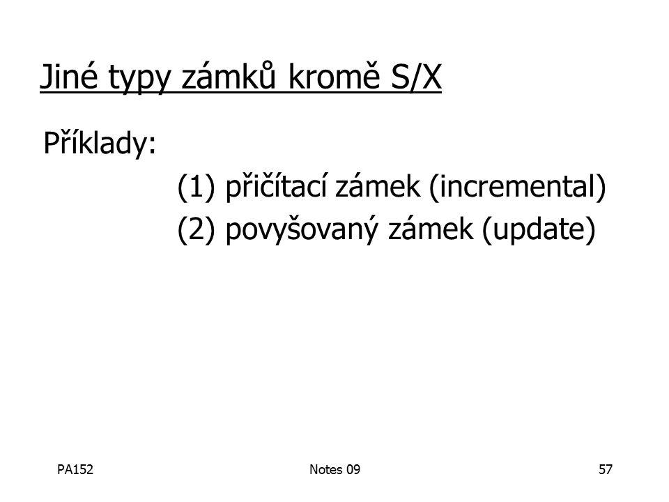 PA152Notes 0957 Jiné typy zámků kromě S/X Příklady: (1) přičítací zámek (incremental) (2) povyšovaný zámek (update)
