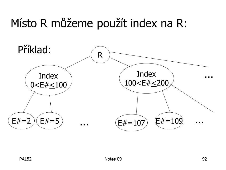 PA152Notes 0992 Místo R můžeme použít index na R: Příklad: R Index 0<E#<100 Index 100<E#<200 E#=2E#=5 E#=107 E#=109...