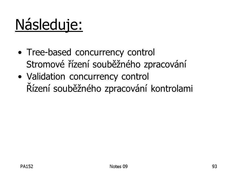 PA152Notes 0993 Následuje: Tree-based concurrency control Stromové řízení souběžného zpracování Validation concurrency control Řízení souběžného zpracování kontrolami