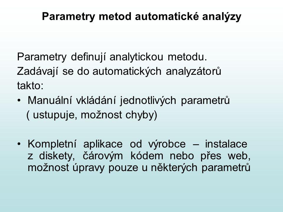 Parametry metod automatické analýzy Parametry definují analytickou metodu. Zadávají se do automatických analyzátorů takto: Manuální vkládání jednotliv