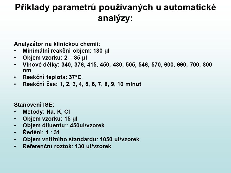 Příklady parametrů používaných u automatické analýzy: Analyzátor na klinickou chemii: Minimální reakční objem: 180 µl Objem vzorku: 2 – 35 µl Vlnové d