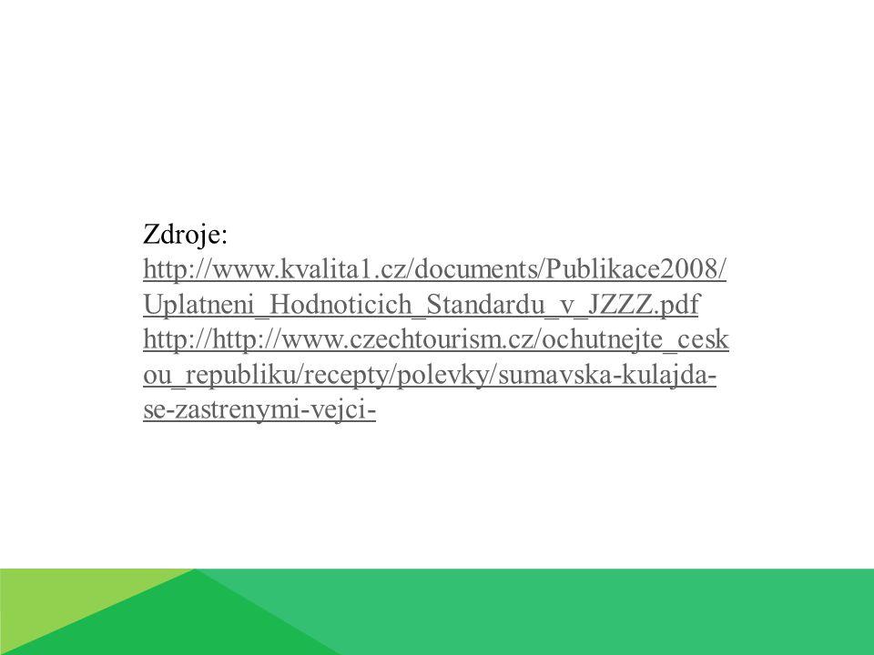 Zdroje: http://www.kvalita1.cz/documents/Publikace2008/ Uplatneni_Hodnoticich_Standardu_v_JZZZ.pdf http://http://www.czechtourism.cz/ochutnejte_cesk o