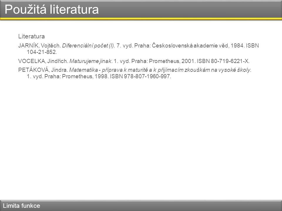 Použitá literatura Literatura JARNÍK, Vojtěch. Diferenciální počet (I). 7. vyd. Praha: Československá akademie věd, 1984. ISBN 104-21-852. VOCELKA, Ji