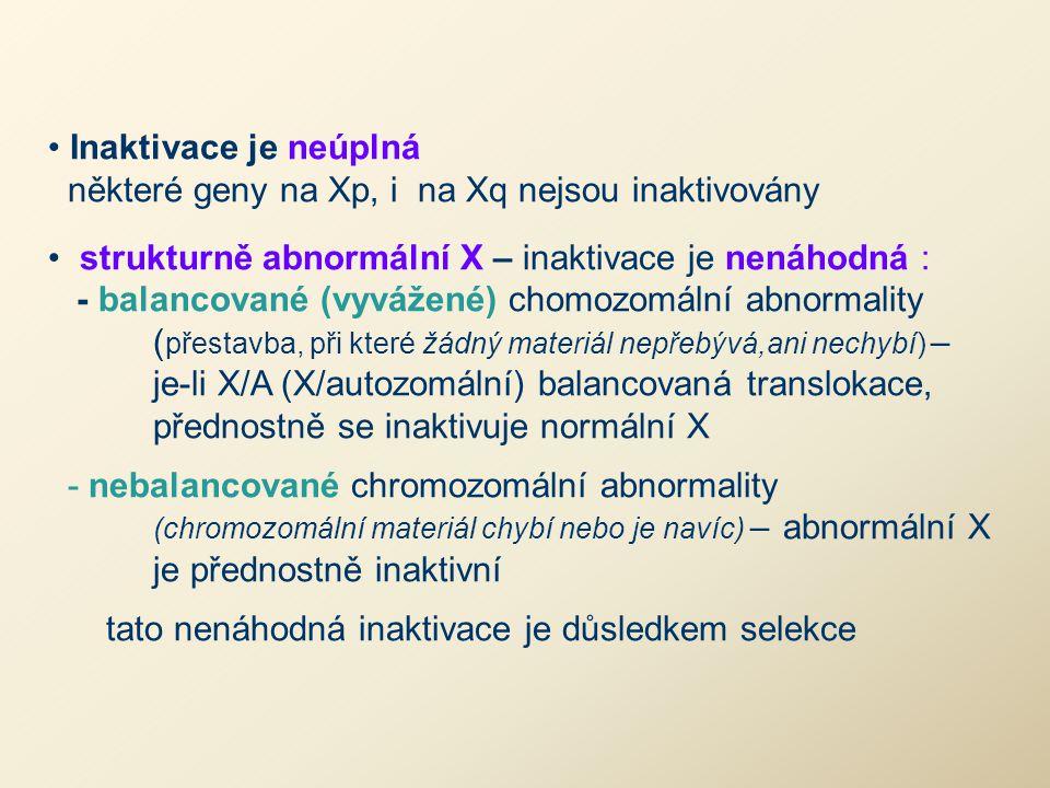 Inaktivace je neúplná některé geny na Xp, i na Xq nejsou inaktivovány strukturně abnormální X – inaktivace je nenáhodná : - balancované (vyvážené) cho