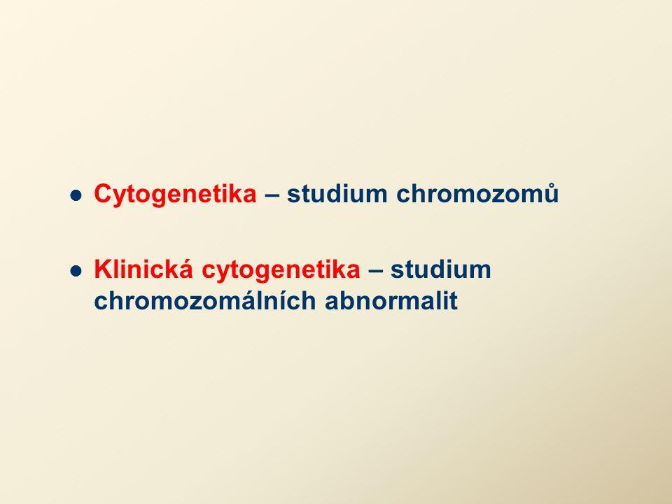 Cytogenetika – studium chromozomů Klinická cytogenetika – studium chromozomálních abnormalit