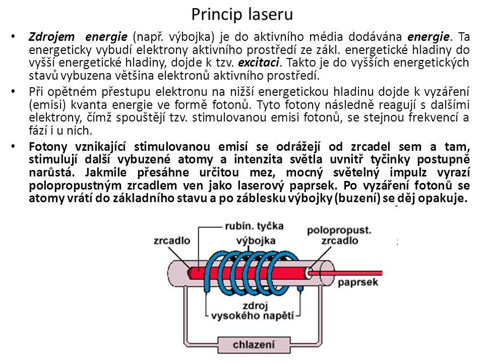 Princip laseru Zdrojem energie (např. výbojka) je do aktivního média dodávána energie. Ta energeticky vybudí elektrony aktivního prostředí ze zákl. en
