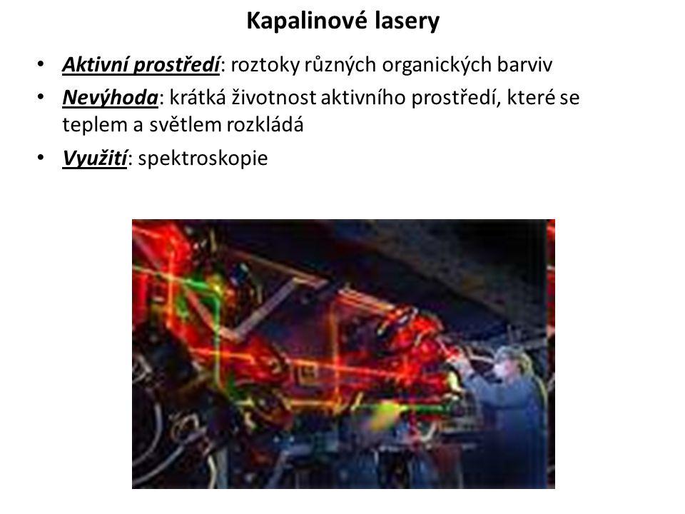 Kapalinové lasery Aktivní prostředí: roztoky různých organických barviv Nevýhoda: krátká životnost aktivního prostředí, které se teplem a světlem rozk