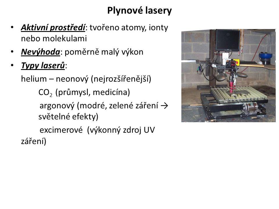 Plynové lasery Aktivní prostředí: tvořeno atomy, ionty nebo molekulami Nevýhoda: poměrně malý výkon Typy laserů: helium – neonový (nejrozšířenější) CO