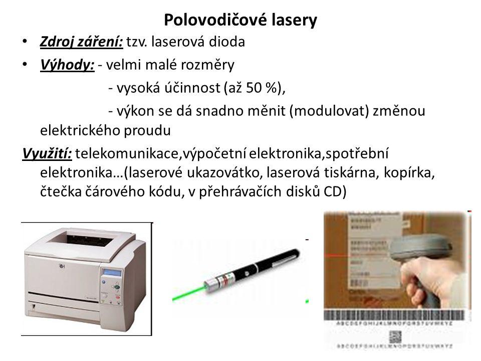 Polovodičové lasery Zdroj záření: tzv. laserová dioda Výhody: - velmi malé rozměry - vysoká účinnost (až 50 %), - výkon se dá snadno měnit (modulovat)